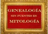 Genealogia sin fuentes es Mitología - www.genealogiahispana.com